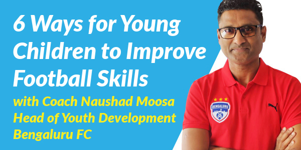 Footie First - 6 Ways for Young Children to Improve Football Skills with Naushad Moosa